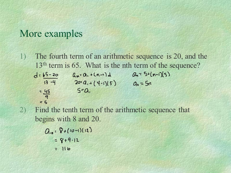 More examples The fourth term of an arithmetic sequence is 20, and the 13th term is 65. What is the nth term of the sequence