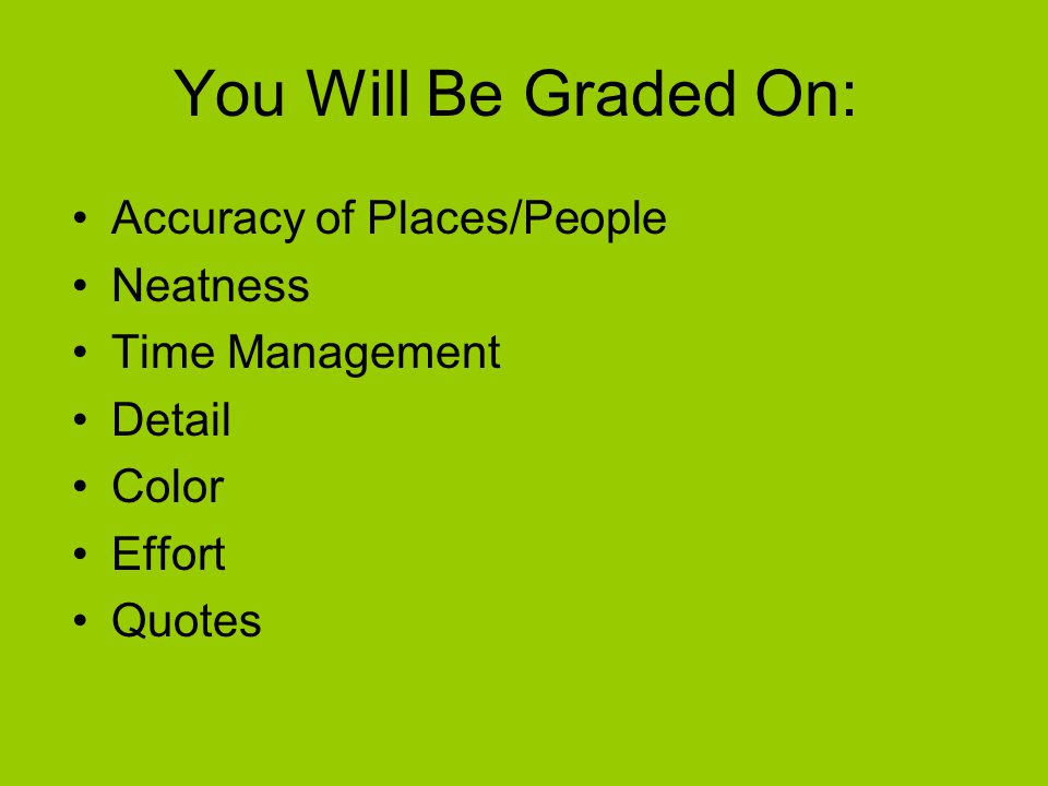You Will Be Graded On: Accuracy of Places/People Neatness