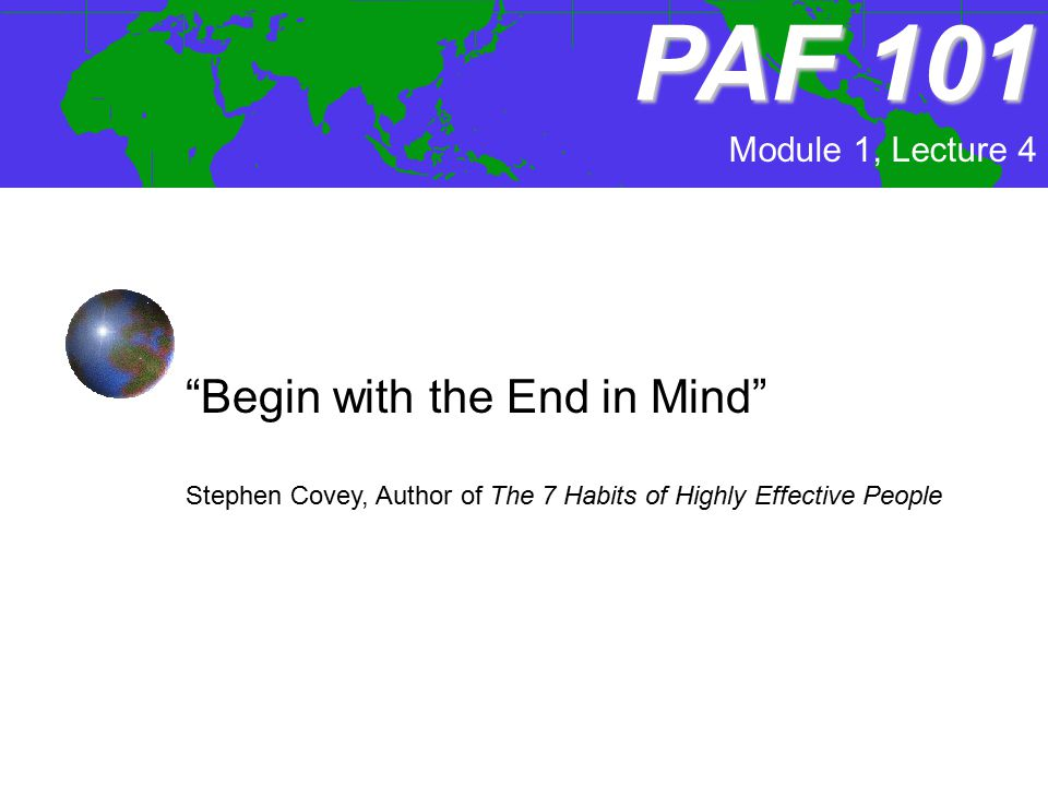 PAF 101 Begin with the End in Mind Module 1, Lecture 4