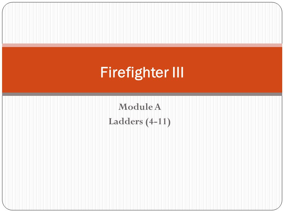 Firefighter III Module A Ladders (4-11)