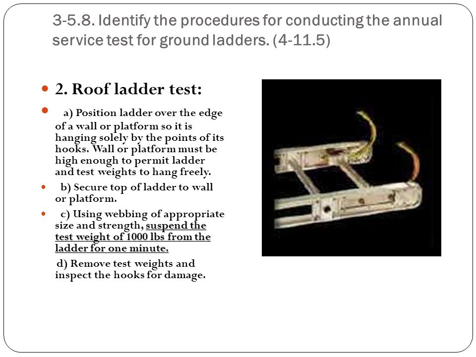 3-5.8. Identify the procedures for conducting the annual service test for ground ladders. (4-11.5)