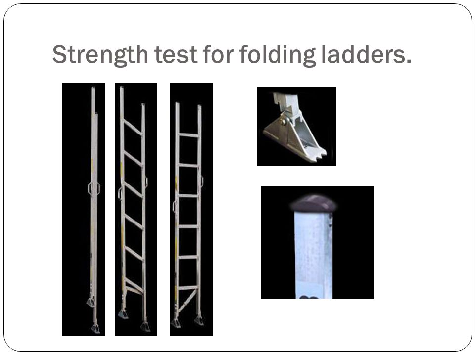 Strength test for folding ladders.