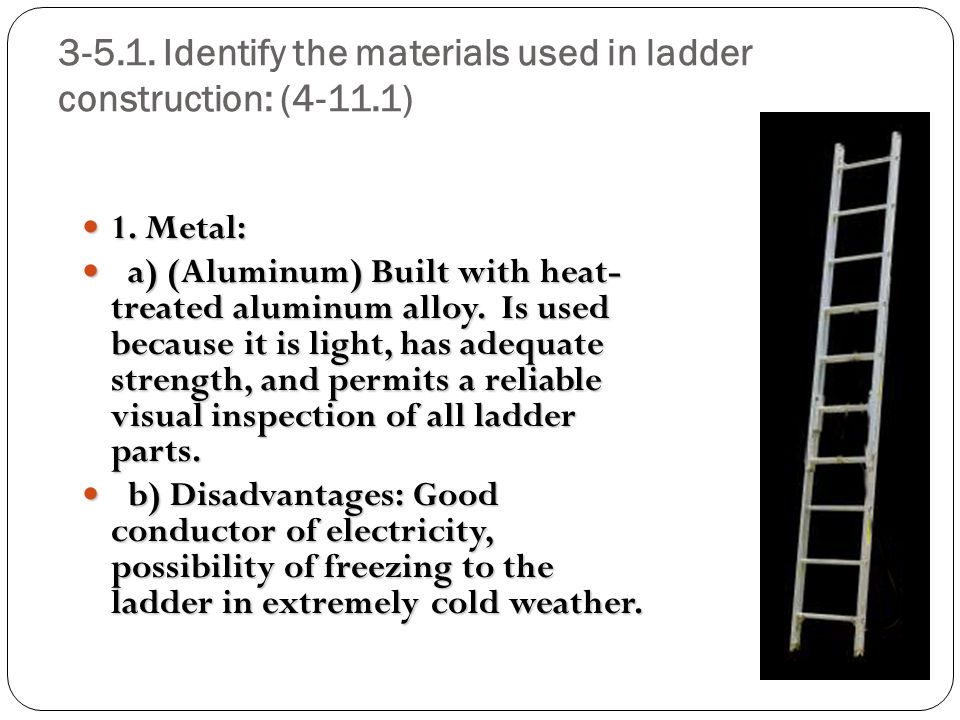 3-5.1. Identify the materials used in ladder construction: (4-11.1)