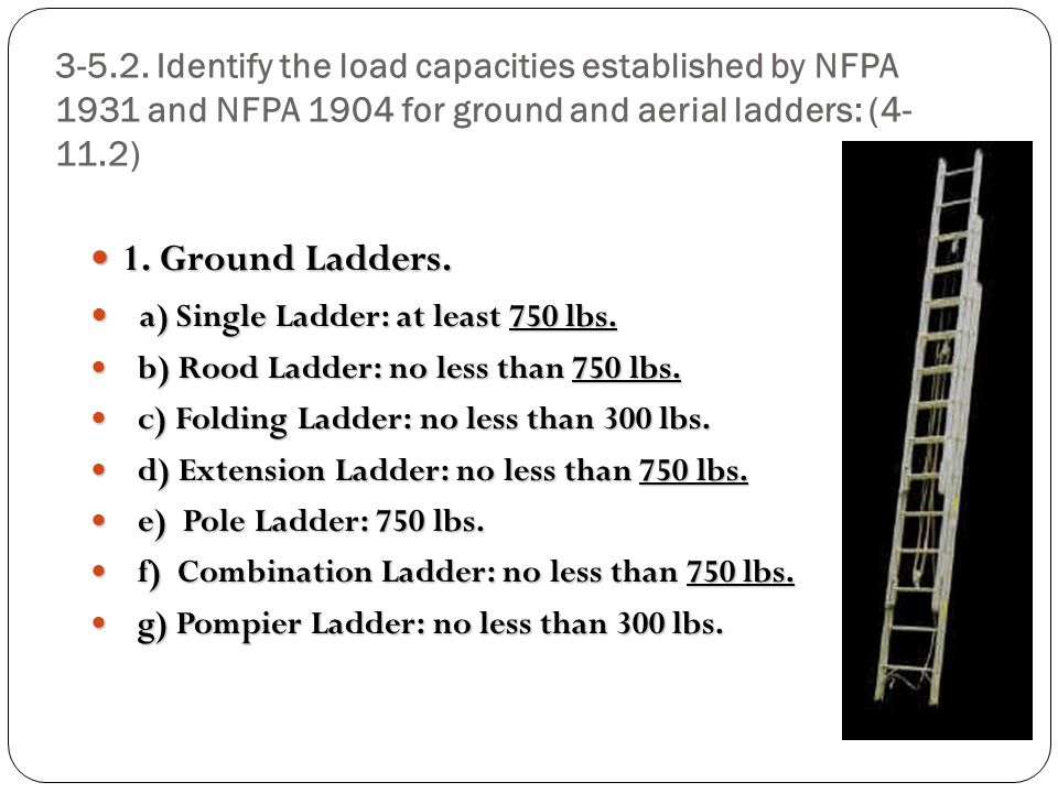 1. Ground Ladders. a) Single Ladder: at least 750 lbs.