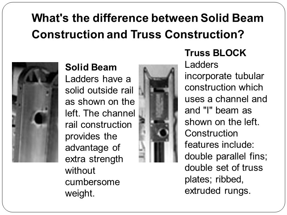 What s the difference between Solid Beam Construction and Truss Construction