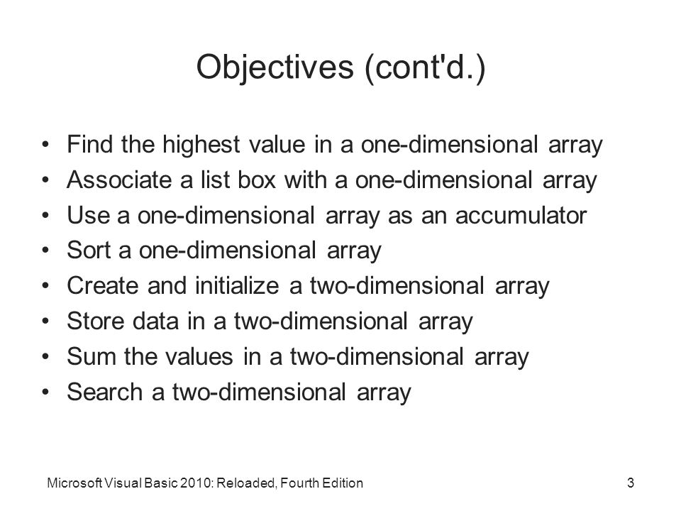Objectives (cont d.) Find the highest value in a one-dimensional array
