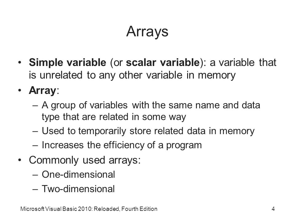 Arrays Simple variable (or scalar variable): a variable that is unrelated to any other variable in memory.