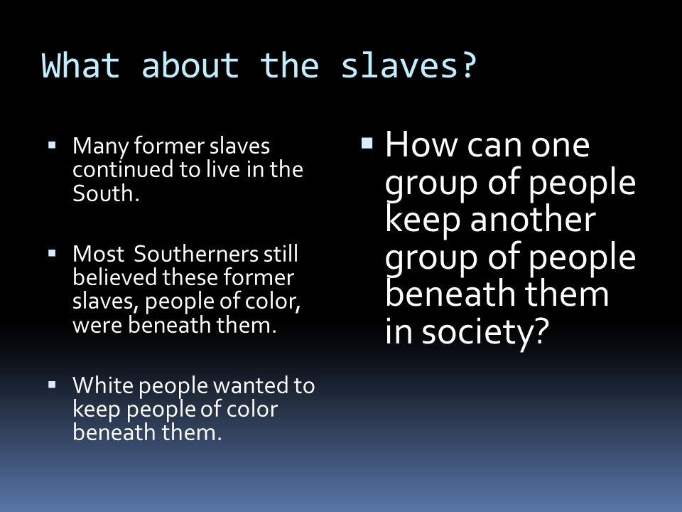 What about the slaves How can one group of people keep another group of people beneath them in society