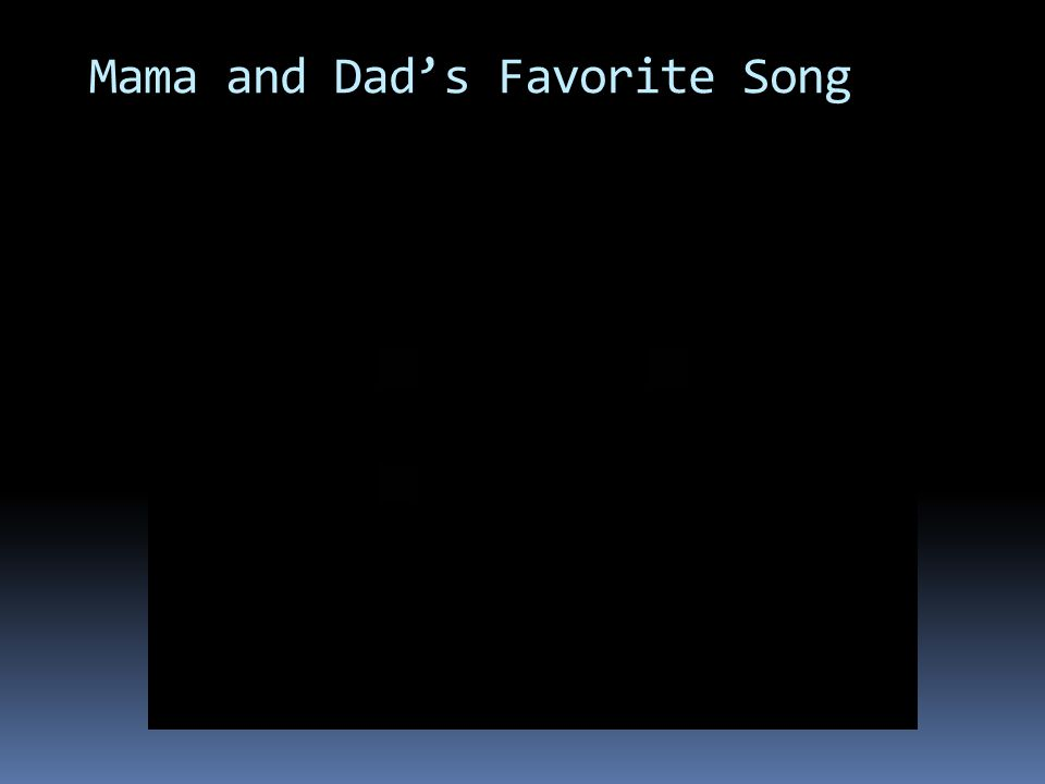 Mama and Dad's Favorite Song