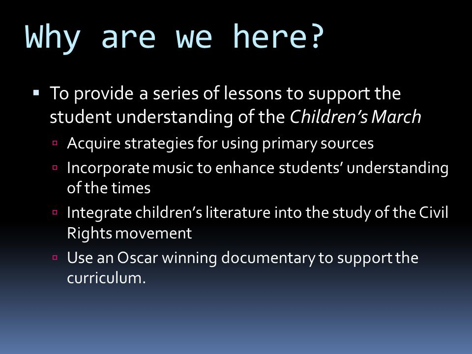 Why are we here To provide a series of lessons to support the student understanding of the Children's March.