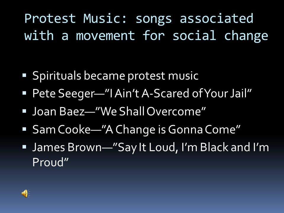Protest Music: songs associated with a movement for social change