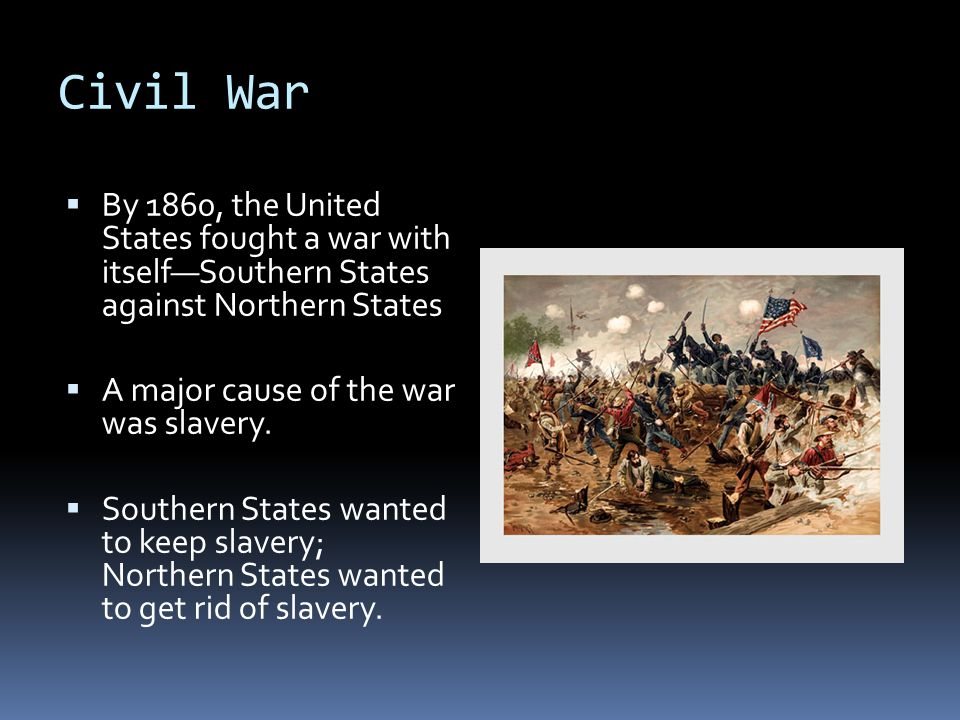 Civil War By 1860, the United States fought a war with itself—Southern States against Northern States.