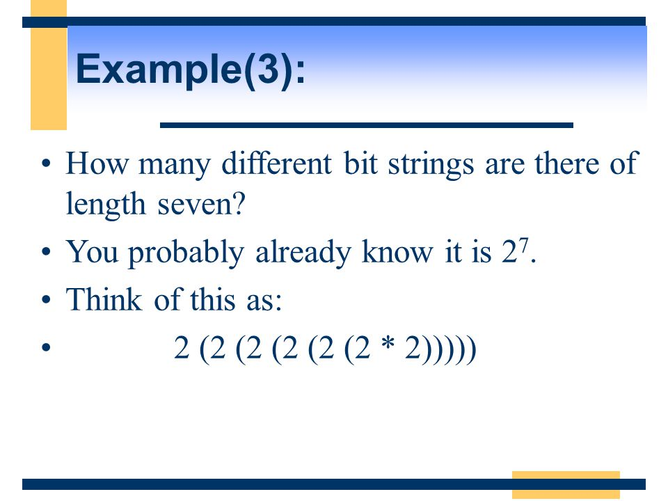 Example(3): How many different bit strings are there of length seven