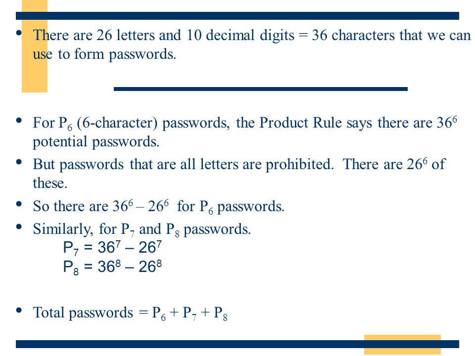 There are 26 letters and 10 decimal digits = 36 characters that we can use to form passwords.
