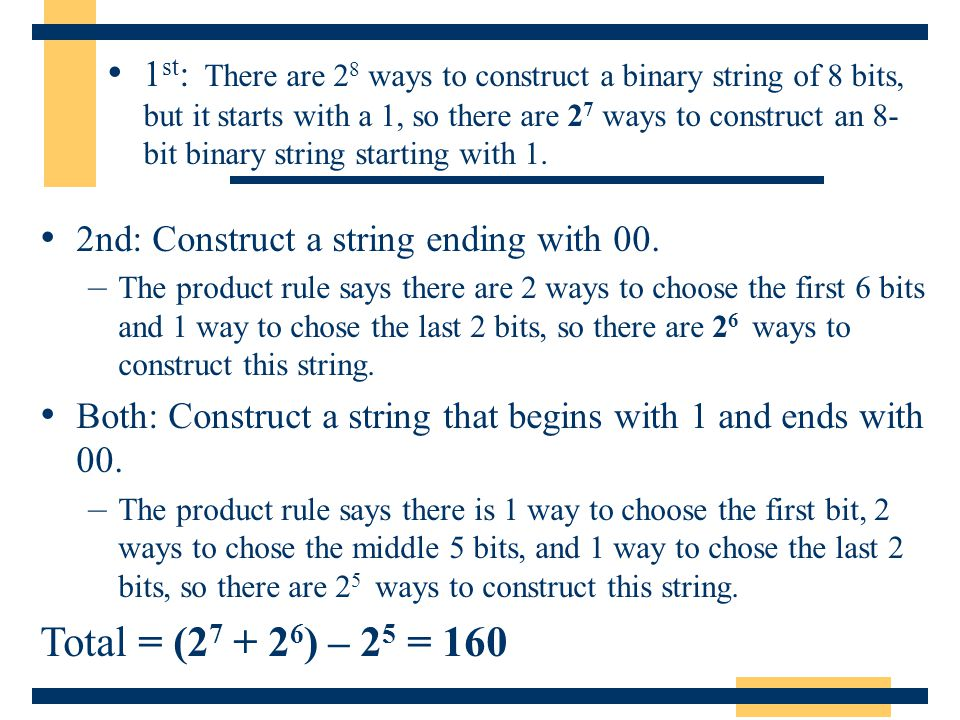 1st: There are 28 ways to construct a binary string of 8 bits, but it starts with a 1, so there are 27 ways to construct an 8-bit binary string starting with 1.