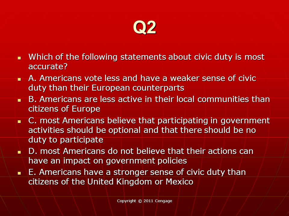Q2 Which of the following statements about civic duty is most accurate