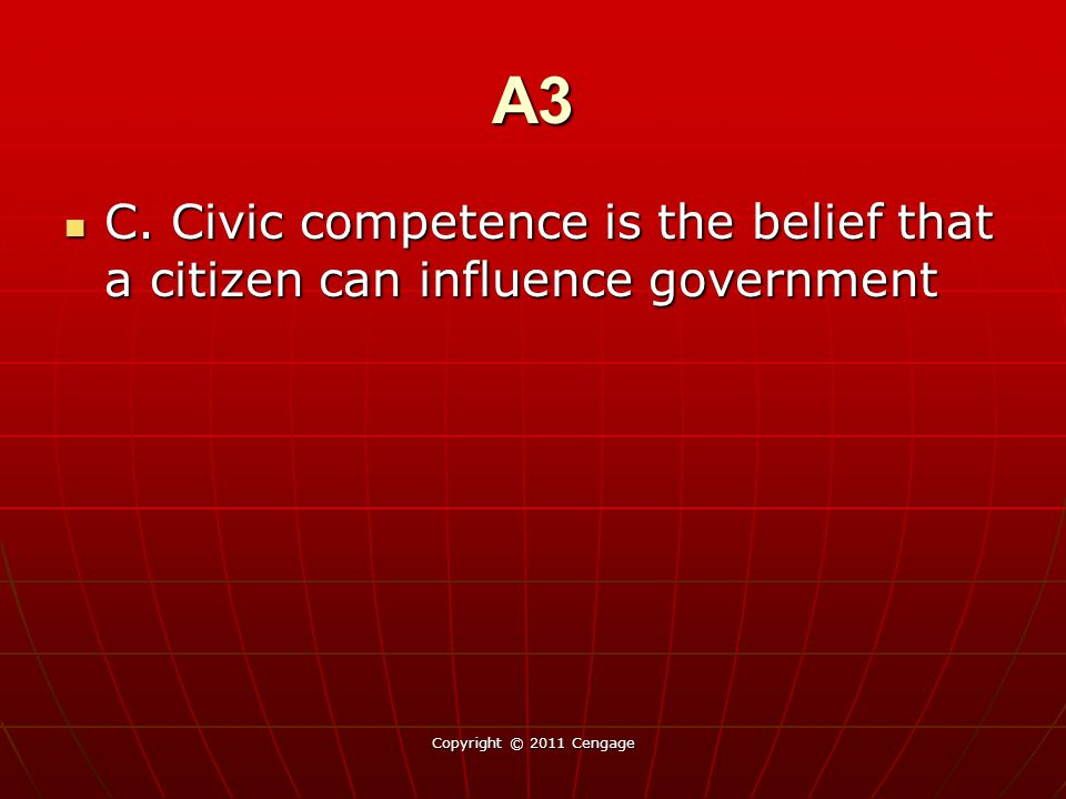 A3 C. Civic competence is the belief that a citizen can influence government.