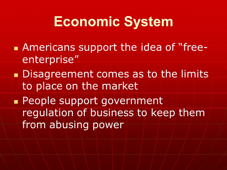 Economic System Americans support the idea of free-enterprise