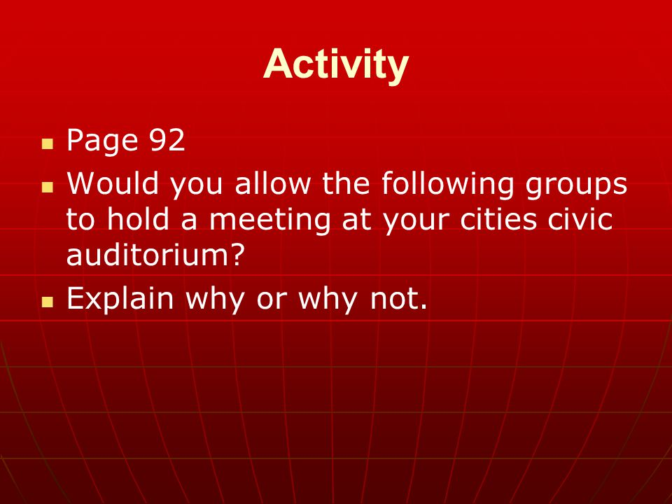 Activity Page 92. Would you allow the following groups to hold a meeting at your cities civic auditorium