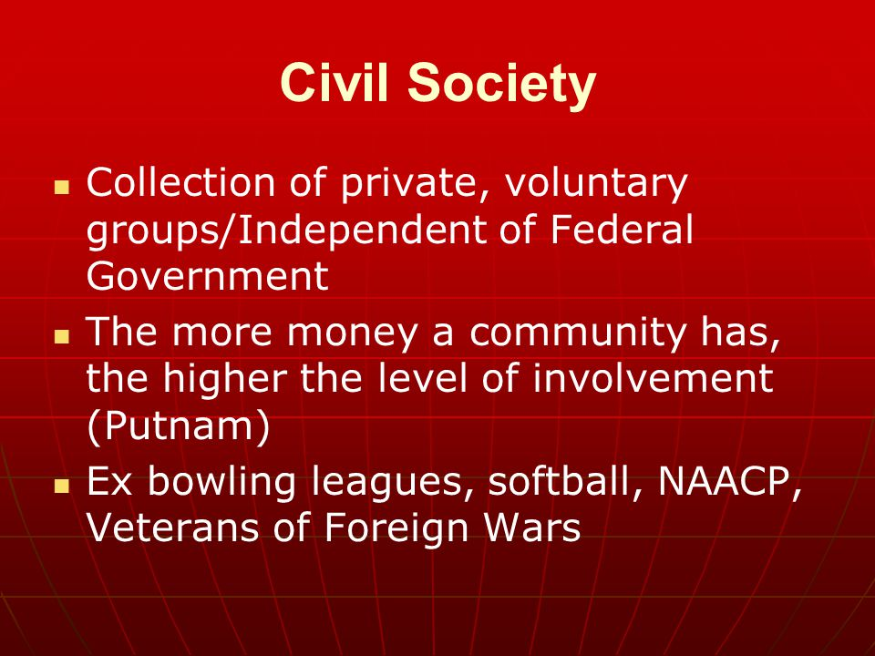 Civil Society Collection of private, voluntary groups/Independent of Federal Government.
