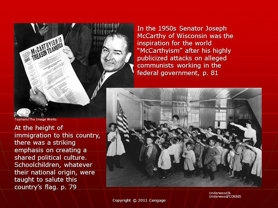 In the 1950s Senator Joseph McCarthy of Wisconsin was the inspiration for the world McCarthyism after his highly publicized attacks on alleged communists working in the federal government, p. 81