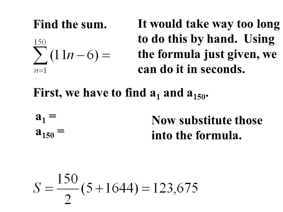 Find the sum. It would take way too long. to do this by hand. Using. the formula just given, we.