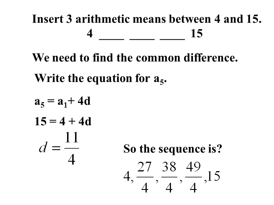 Insert 3 arithmetic means between 4 and 15.