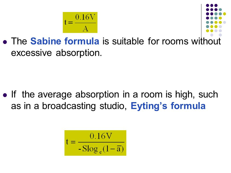 The Sabine formula is suitable for rooms without excessive absorption.