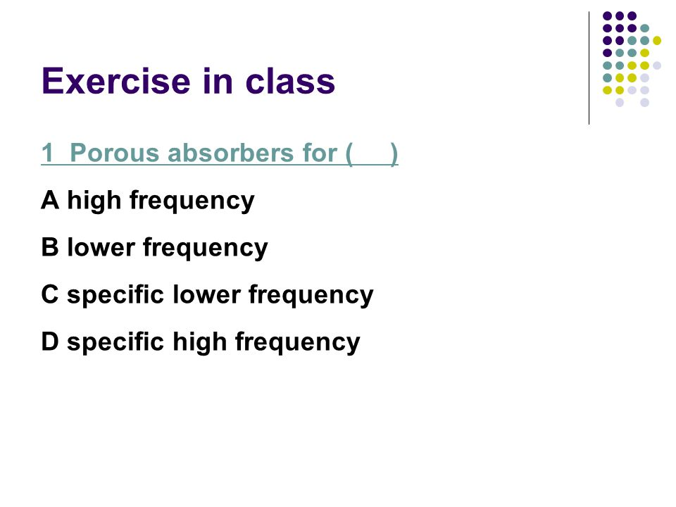 Exercise in class 1 Porous absorbers for ( ) A high frequency