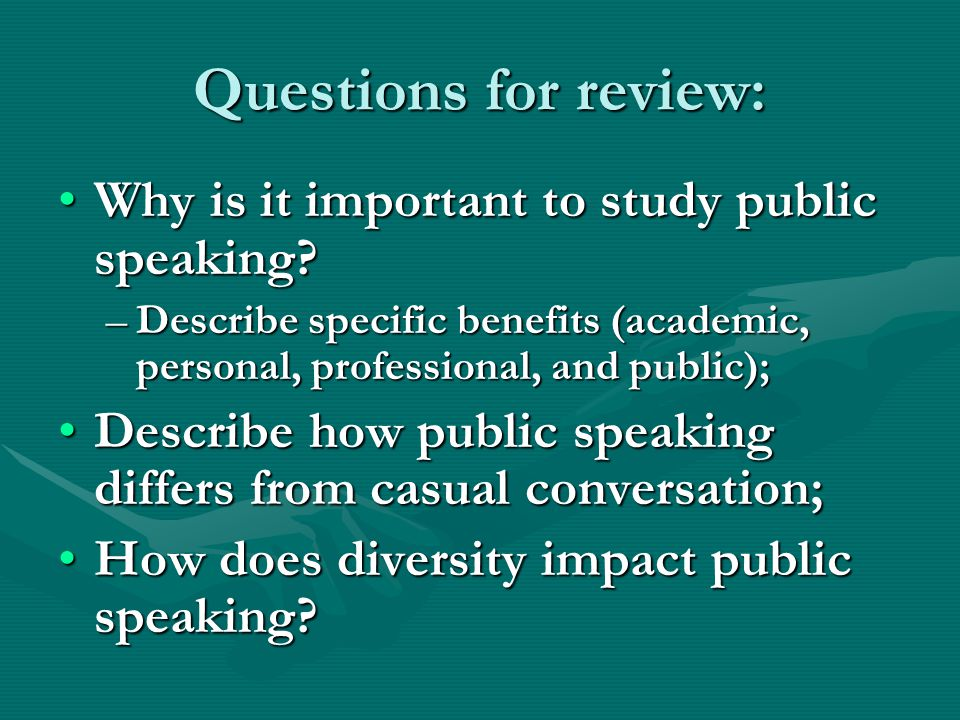 Questions for review: Why is it important to study public speaking