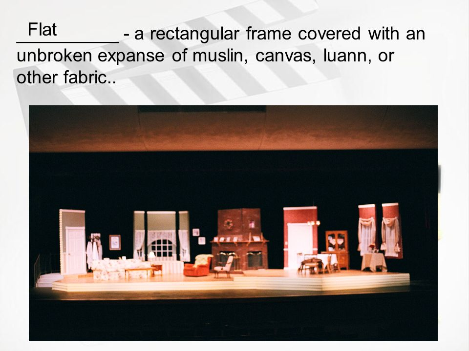 Flat __________ - a rectangular frame covered with an unbroken expanse of muslin, canvas, luann, or other fabric..