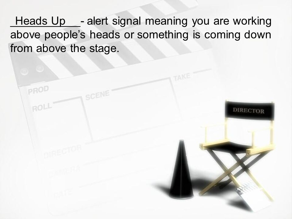 ___________- alert signal meaning you are working above people's heads or something is coming down from above the stage.
