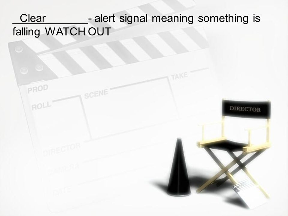 ____________- alert signal meaning something is falling WATCH OUT
