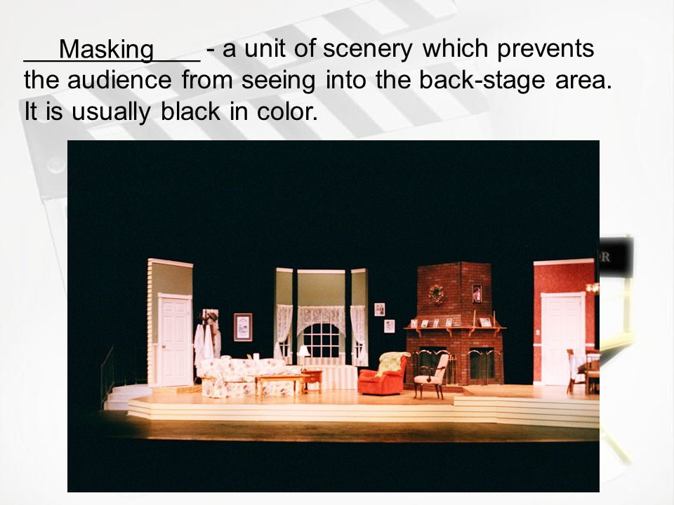 ____________ - a unit of scenery which prevents the audience from seeing into the back-stage area. It is usually black in color.