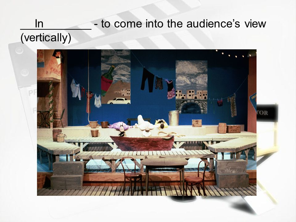 ___________ - to come into the audience's view (vertically)