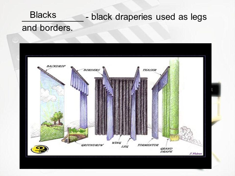 Blacks ____________ - black draperies used as legs and borders.