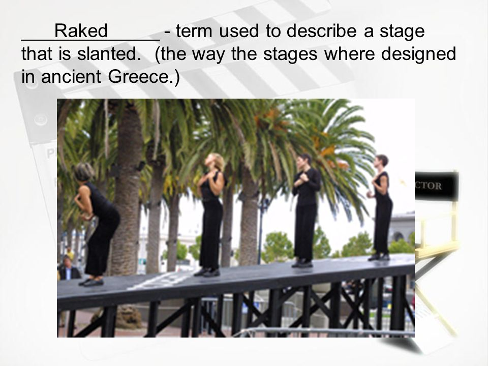 _____________ - term used to describe a stage that is slanted