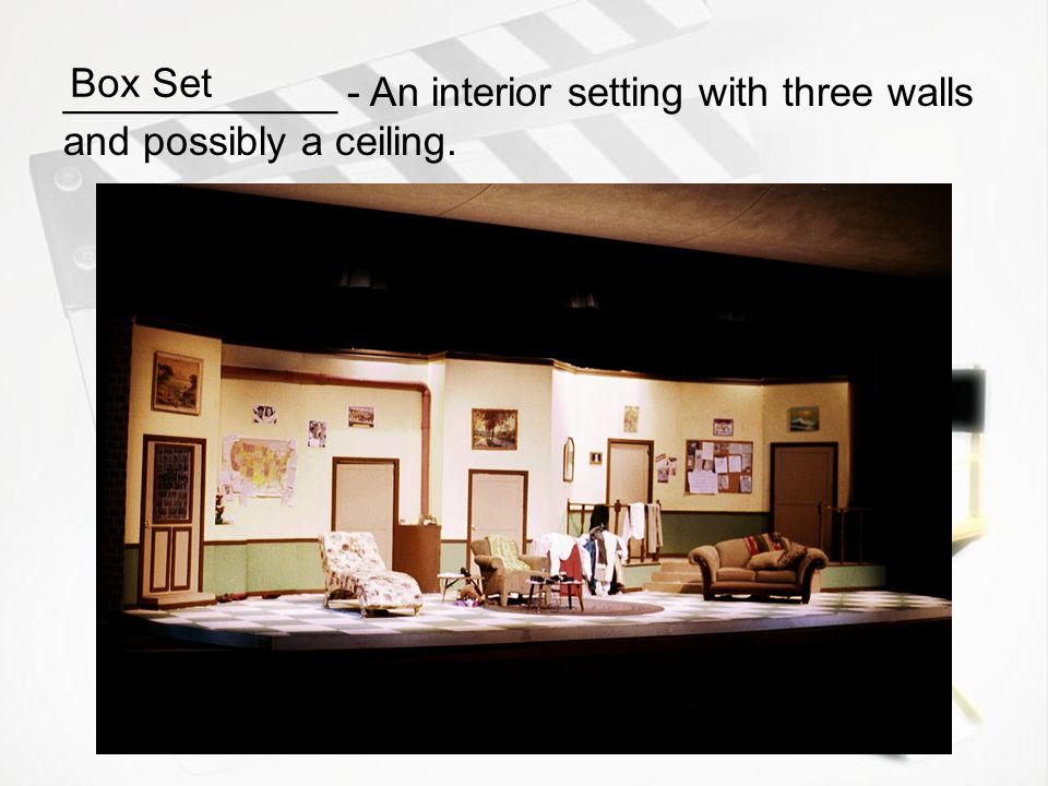 Box Set ____________ - An interior setting with three walls and possibly a ceiling.