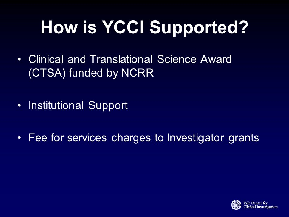 How is YCCI Supported Clinical and Translational Science Award (CTSA) funded by NCRR. Institutional Support.