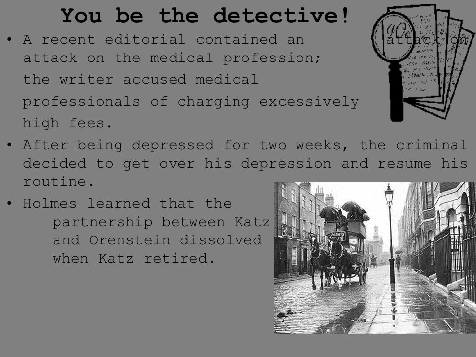 You be the detective! A recent editorial contained an attack on attack on the medical profession;