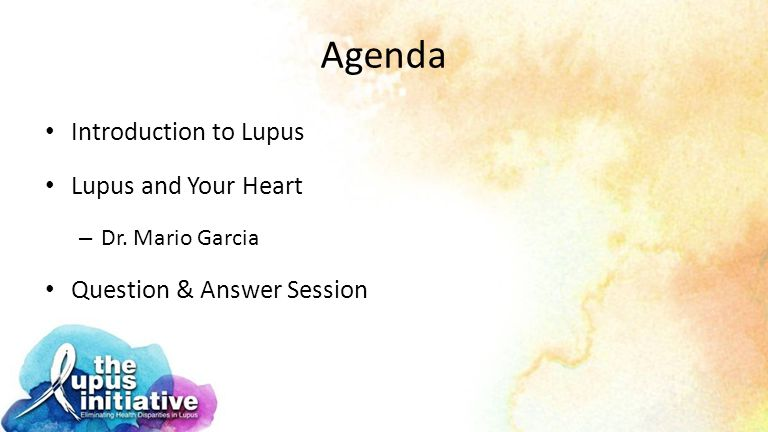 Agenda Introduction to Lupus Lupus and Your Heart