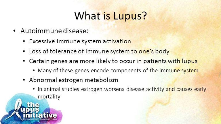 What is Lupus Autoimmune disease: Excessive immune system activation
