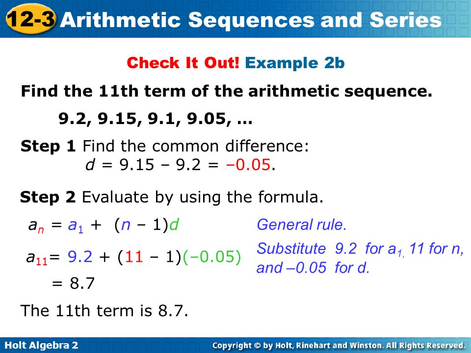Check It Out! Example 2b Find the 11th term of the arithmetic sequence. 9.2, 9.15, 9.1, 9.05, … Step 1 Find the common difference:
