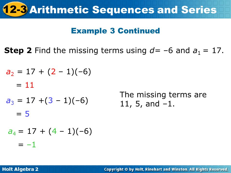 Example 3 Continued Step 2 Find the missing terms using d= –6 and a1 = 17. a2 = 17 + (2 – 1)(–6) = 11.