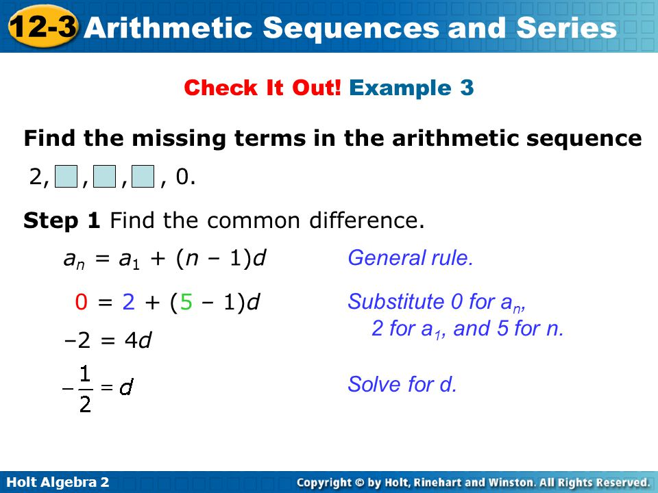 Check It Out! Example 3 Find the missing terms in the arithmetic sequence. 2, , , , 0. Step 1 Find the common difference.