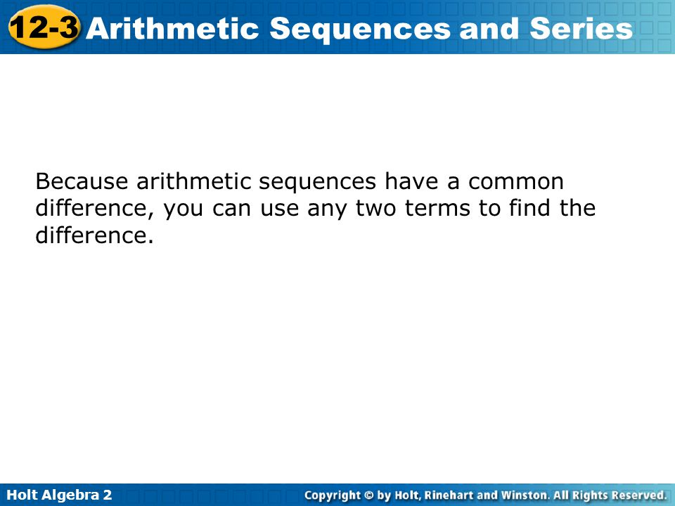 Because arithmetic sequences have a common difference, you can use any two terms to find the difference.
