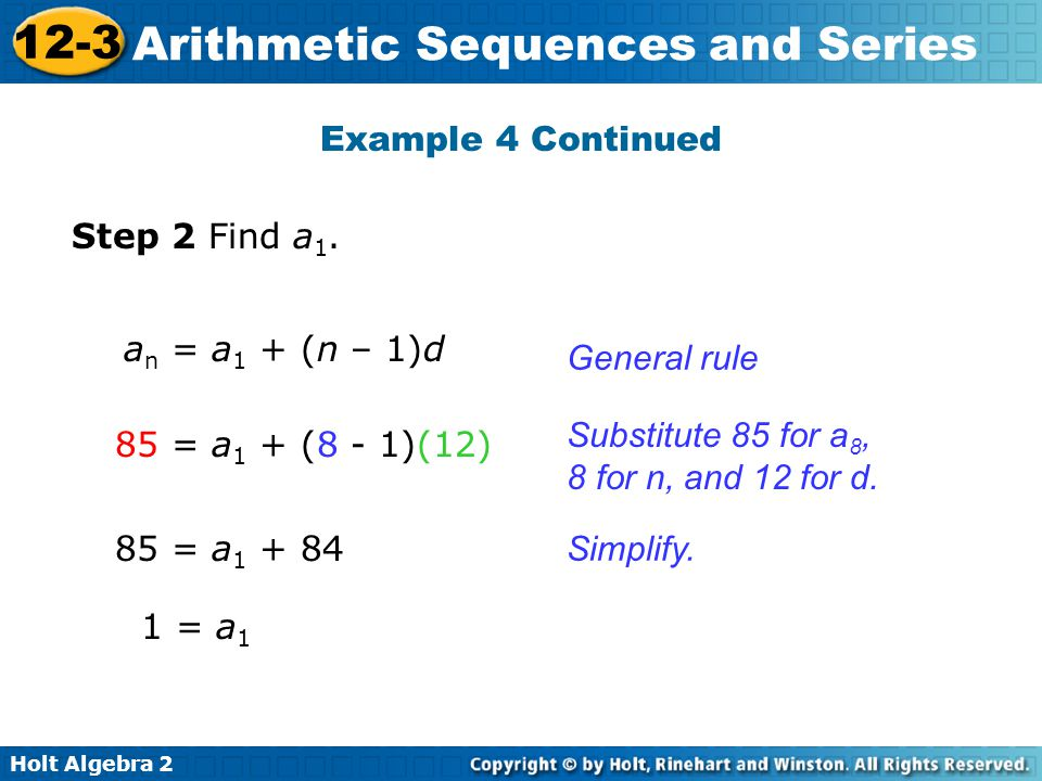 Example 4 Continued Step 2 Find a1. an = a1 + (n – 1)d. General rule. Substitute 85 for a8, 8 for n, and 12 for d.