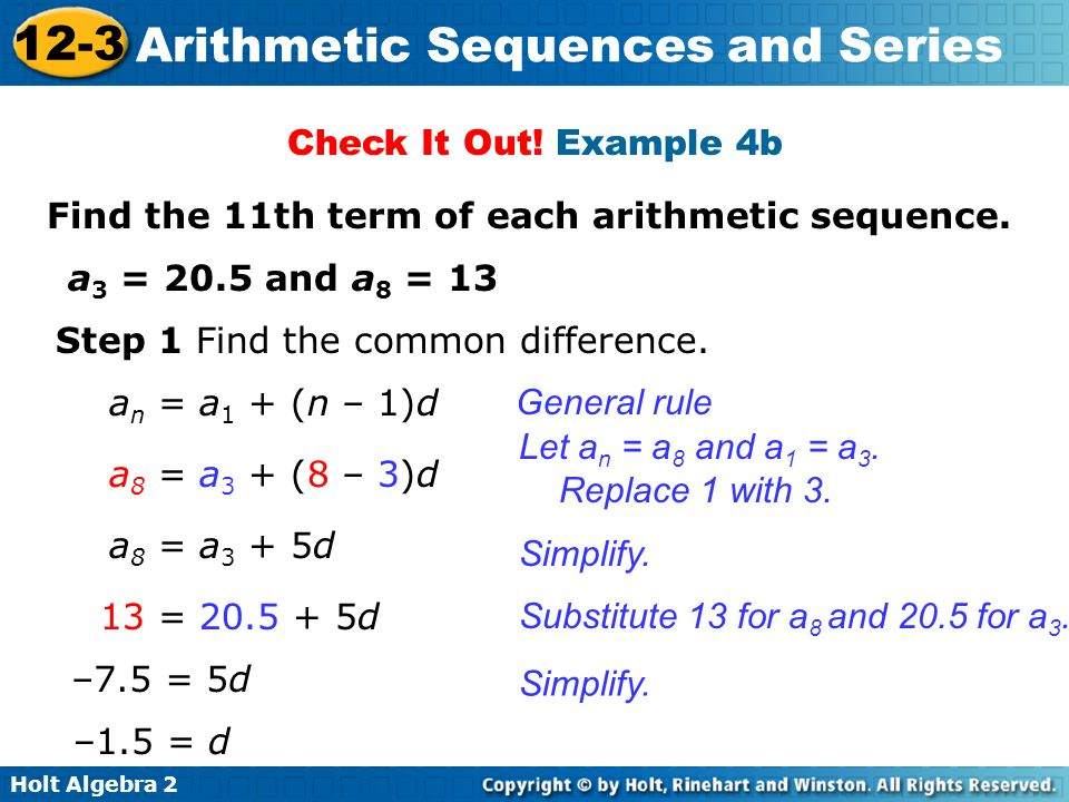 Check It Out! Example 4b Find the 11th term of each arithmetic sequence. a3 = 20.5 and a8 = 13. Step 1 Find the common difference.