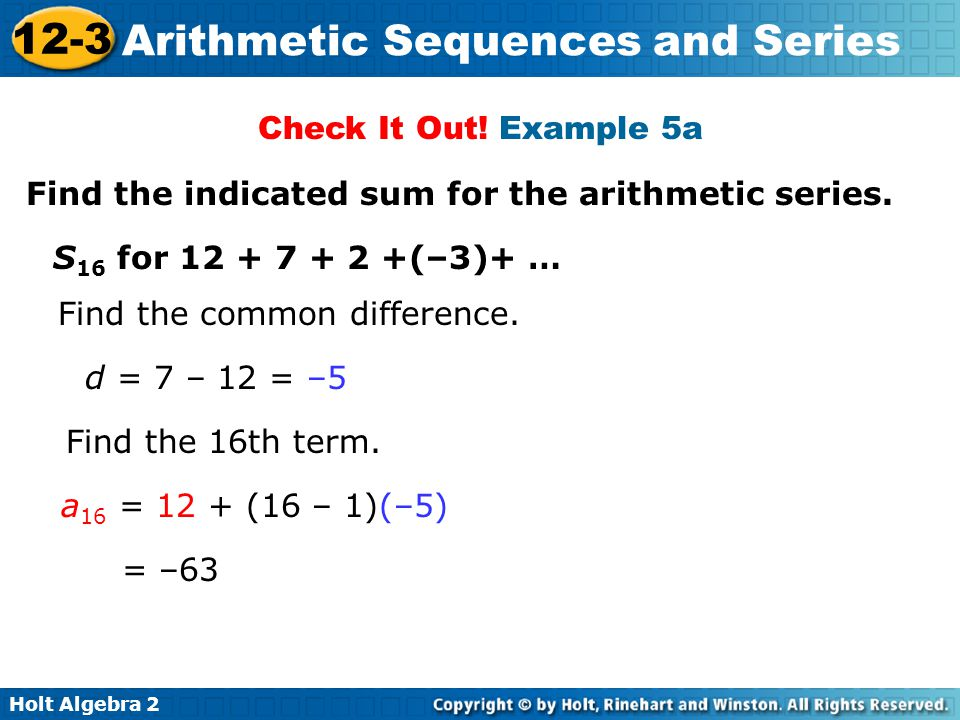 Check It Out! Example 5a Find the indicated sum for the arithmetic series. S16 for 12 + 7 + 2 +(–3)+ …