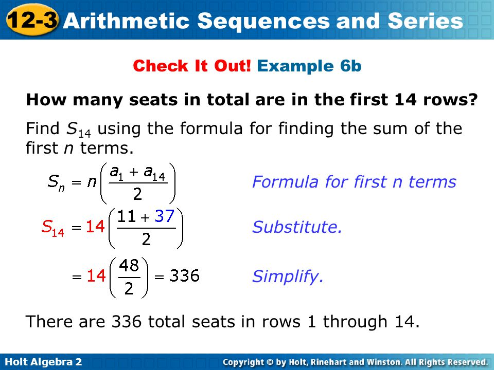 Check It Out! Example 6b How many seats in total are in the first 14 rows Find S14 using the formula for finding the sum of the first n terms.